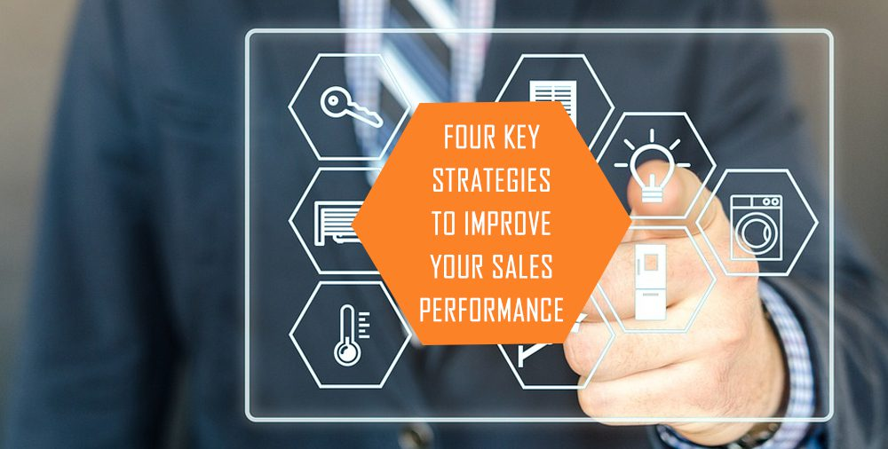 How to Improve Your Sales Performance – Four Key Strategies